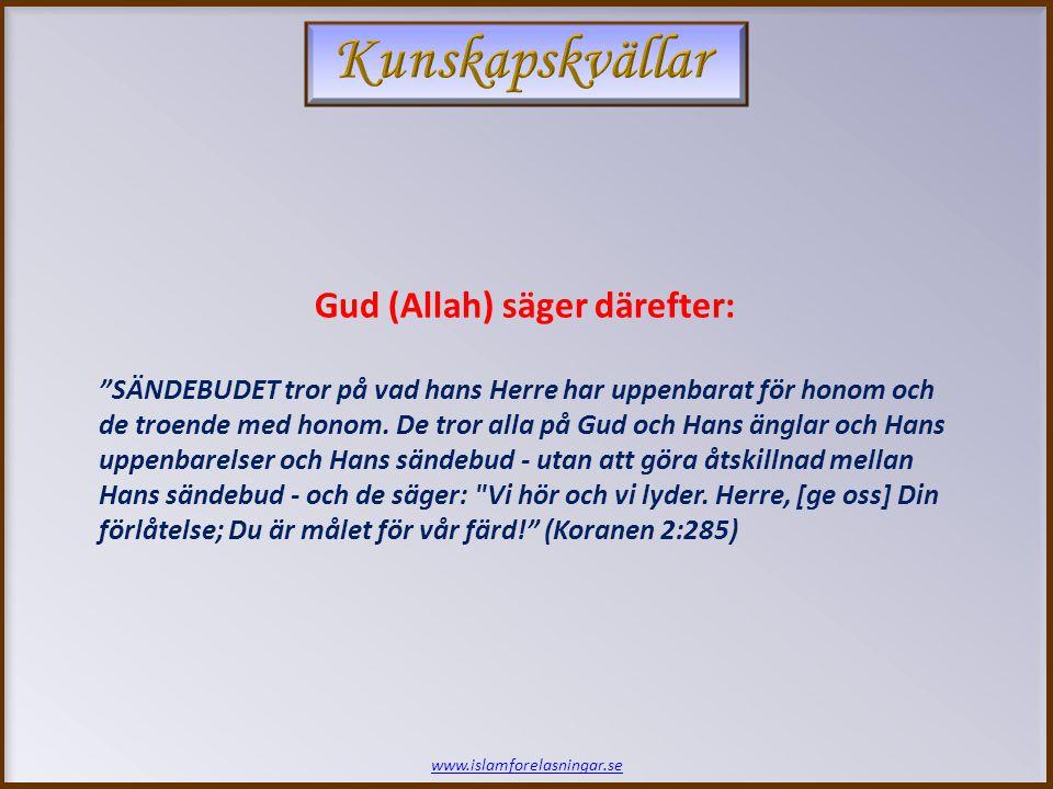"""www.islamforelasningar.se Gud (Allah) säger därefter: """"SÄNDEBUDET tror på vad hans Herre har uppenbarat för honom och de troende med honom. De tror al"""