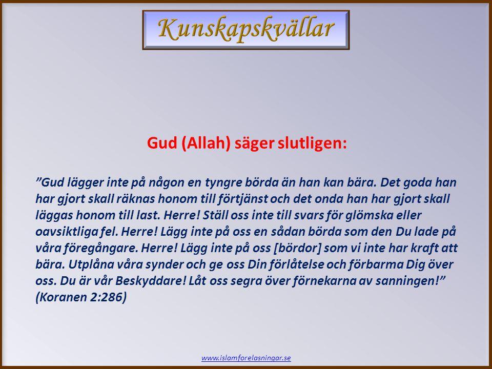 """www.islamforelasningar.se Gud (Allah) säger slutligen: """"Gud lägger inte på någon en tyngre börda än han kan bära. Det goda han har gjort skall räknas"""