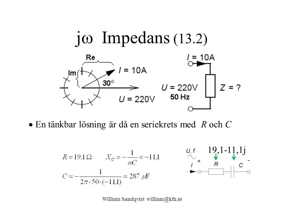 William Sandqvist william@kth.se j  Impedans (13.2)  En tänkbar lösning är då en seriekrets med R och C 19,1-11,1j