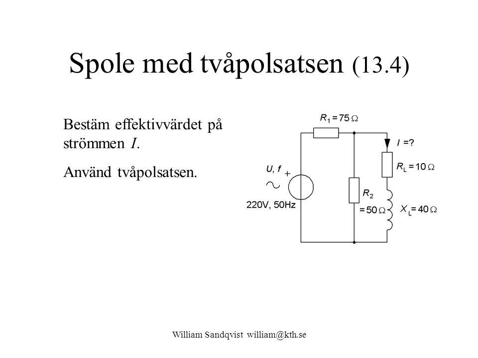 Spole med tvåpolsatsen (13.4) Bestäm effektivvärdet på strömmen I. Använd tvåpolsatsen.