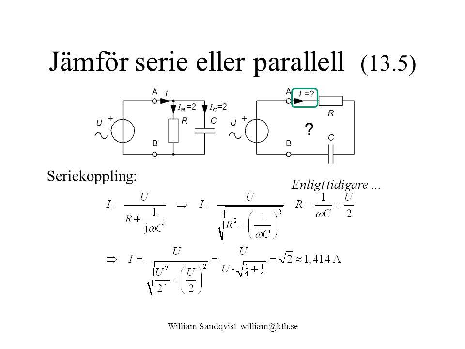 William Sandqvist william@kth.se Jämför serie eller parallell (13.5) Seriekoppling: Enligt tidigare …