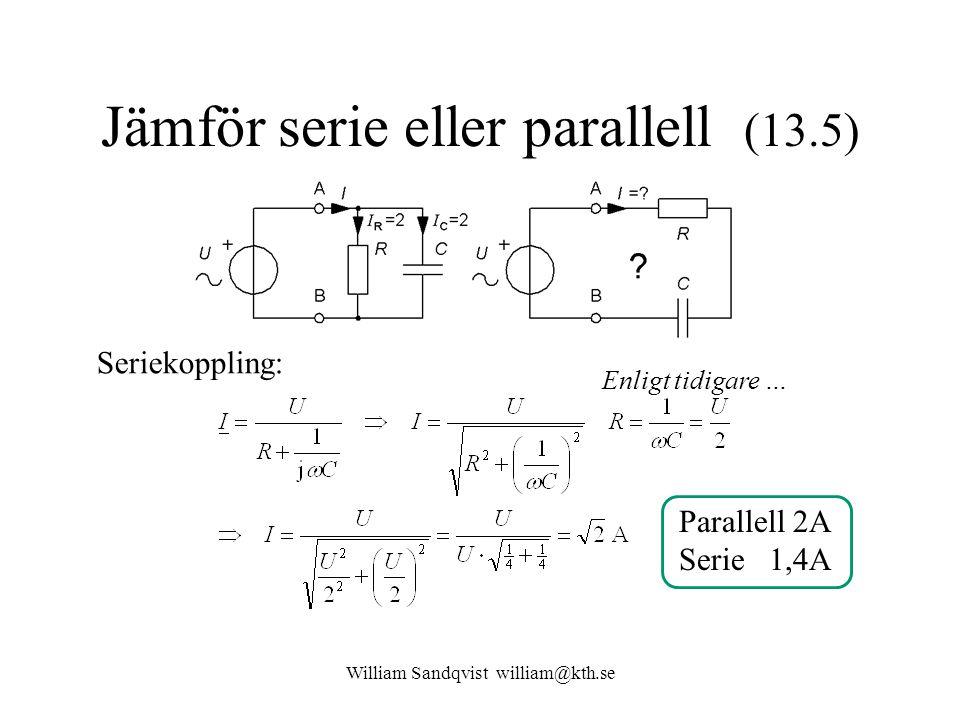 William Sandqvist william@kth.se Jämför serie eller parallell (13.5) Seriekoppling: Enligt tidigare … Parallell 2A Serie 1,4A