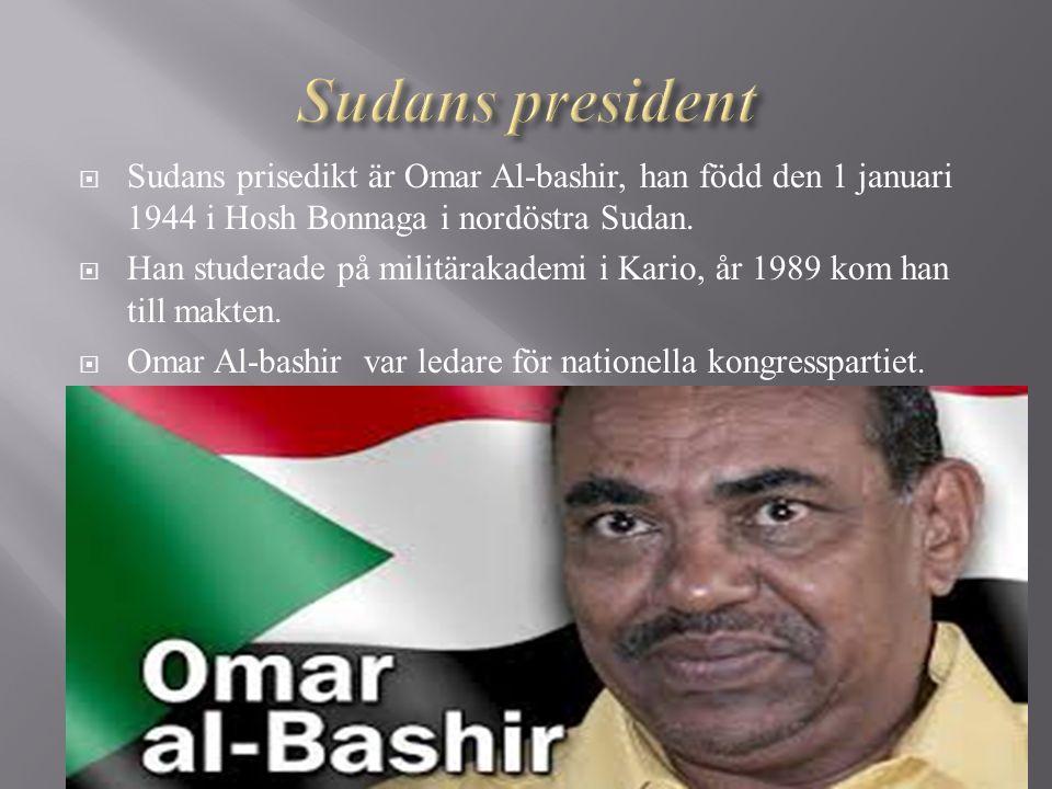  Sudans prisedikt är Omar Al-bashir, han född den 1 januari 1944 i Hosh Bonnaga i nordöstra Sudan.  Han studerade på militärakademi i Kario, år 1989