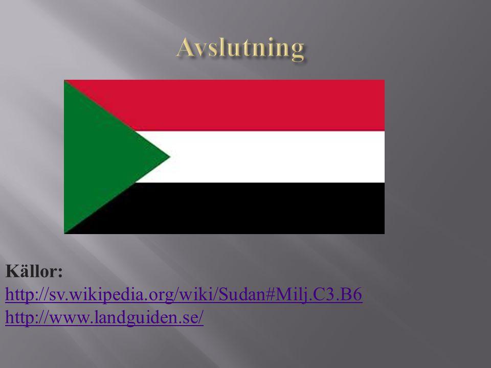 Källor: http://sv.wikipedia.org/wiki/Sudan#Milj.C3.B6 http://www.landguiden.se/