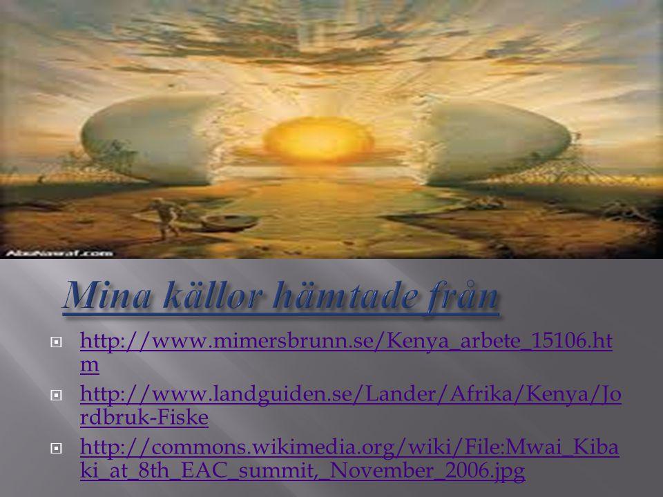  http://www.mimersbrunn.se/Kenya_arbete_15106.ht m http://www.mimersbrunn.se/Kenya_arbete_15106.ht m  http://www.landguiden.se/Lander/Afrika/Kenya/J