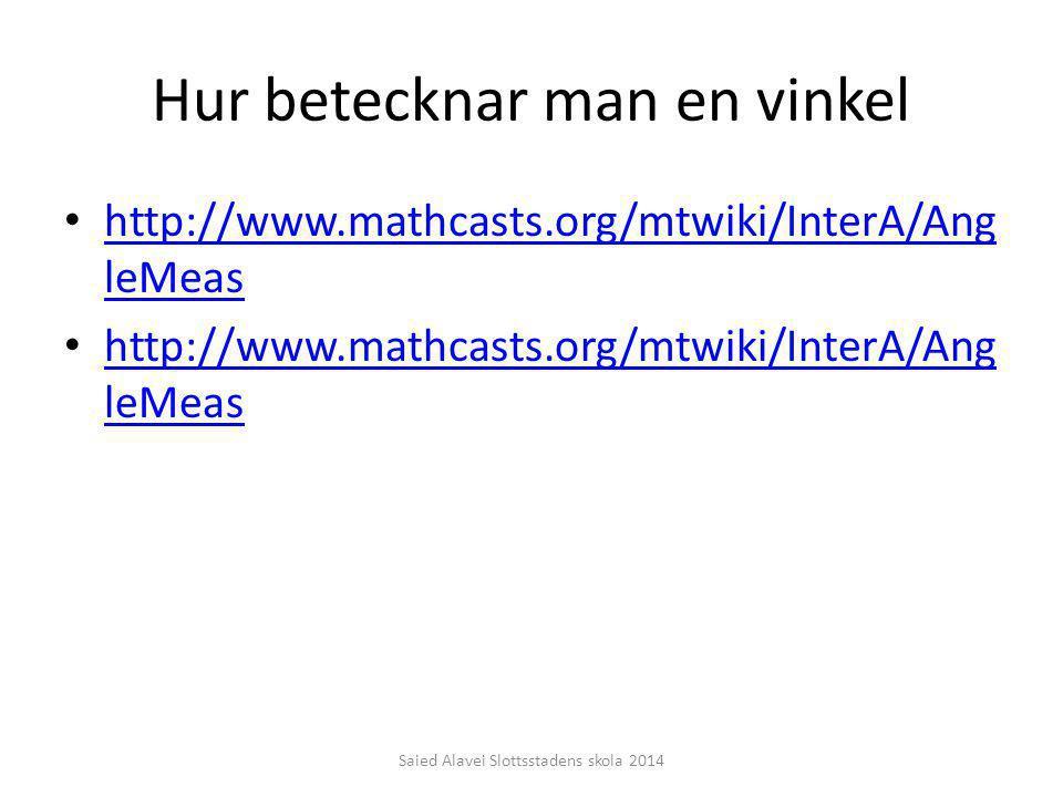 Hur betecknar man en vinkel http://www.mathcasts.org/mtwiki/InterA/Ang leMeas http://www.mathcasts.org/mtwiki/InterA/Ang leMeas http://www.mathcasts.o