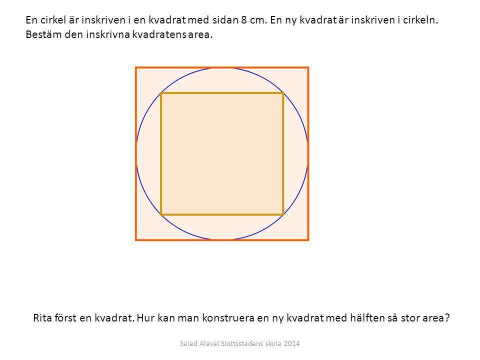 En cirkel är inskriven i en kvadrat med sidan 8 cm. En ny kvadrat är inskriven i cirkeln. Bestäm den inskrivna kvadratens area. Rita först en kvadrat.