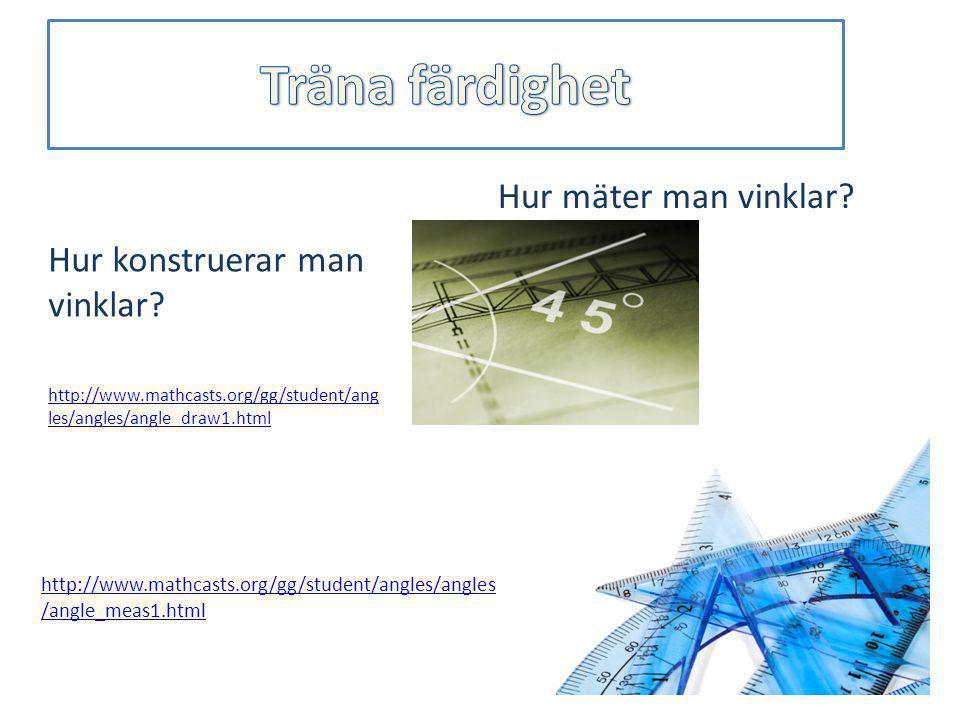 Hur mäter man vinklar? Hur konstruerar man vinklar? http://www.mathcasts.org/gg/student/ang les/angles/angle_draw1.html http://www.mathcasts.org/gg/st