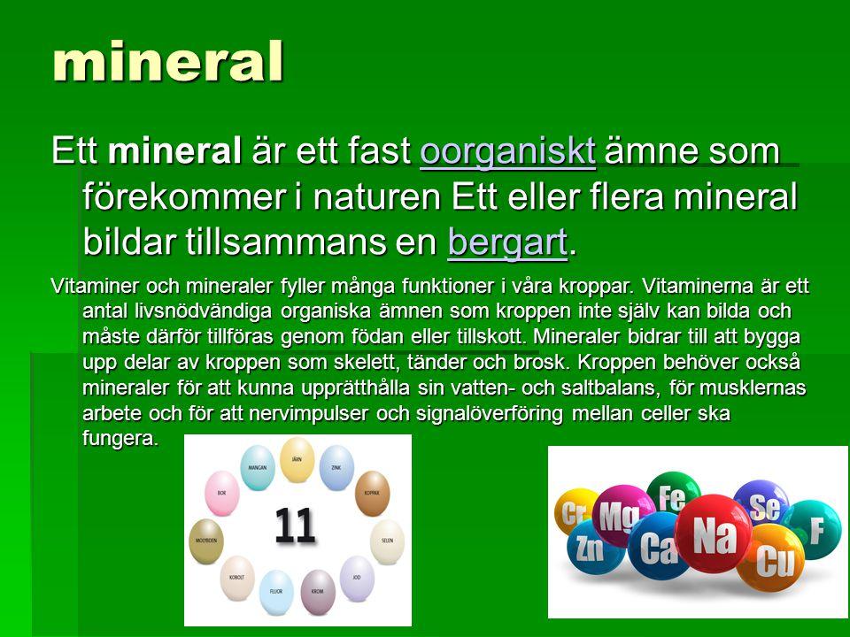 mineral Ett mineral är ett fast oorganiskt ämne som förekommer i naturen Ett eller flera mineral bildar tillsammans en bergart. oorganisktbergartoorga