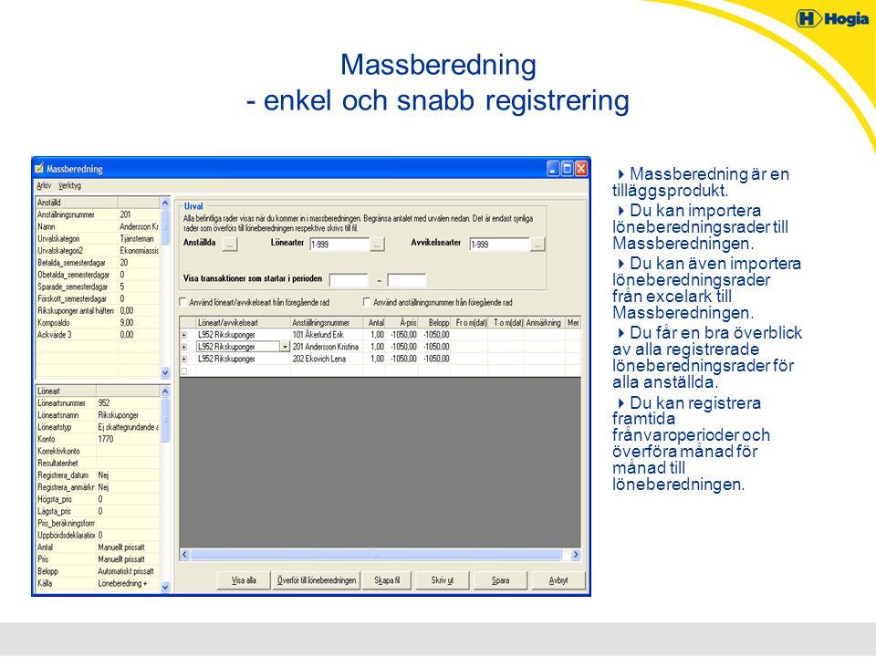 Massberedning - enkel och snabb registrering  Massberedning är en tilläggsprodukt.  Du kan importera löneberedningsrader till Massberedningen.  Du