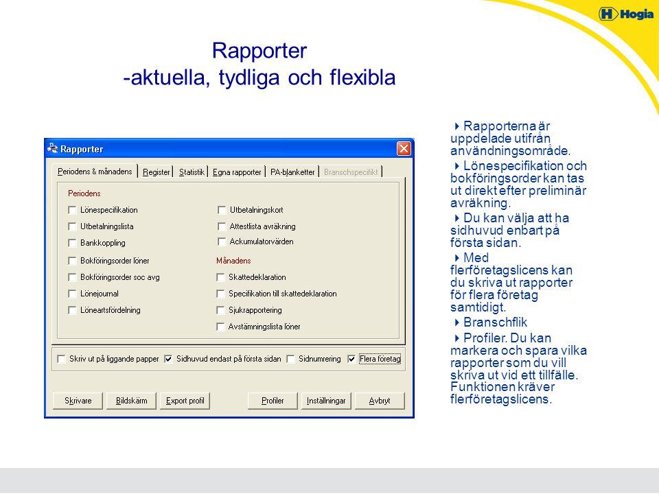 Rapporter -aktuella, tydliga och flexibla  Rapporterna är uppdelade utifrån användningsområde.  Lönespecifikation och bokföringsorder kan tas ut dir