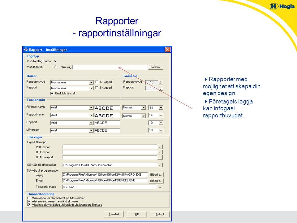 Rapporter - rapportinställningar  Rapporter med möjlighet att skapa din egen design.  Företagets logga kan infogas i rapporthuvudet.