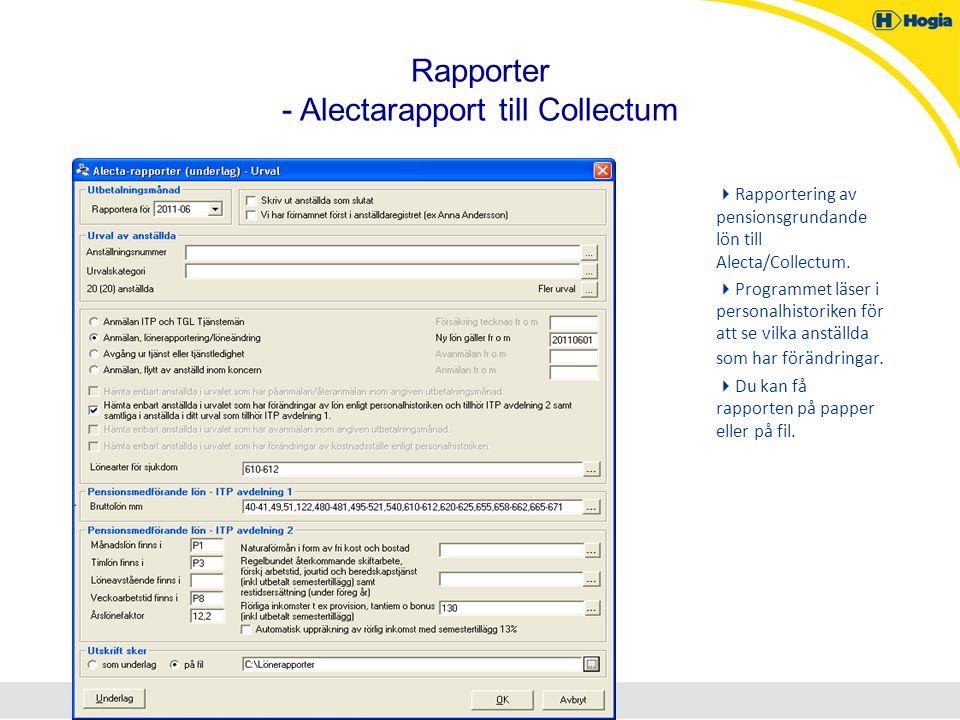 Rapporter - Alectarapport till Collectum  Rapportering av pensionsgrundande lön till Alecta/Collectum.  Programmet läser i personalhistoriken för at