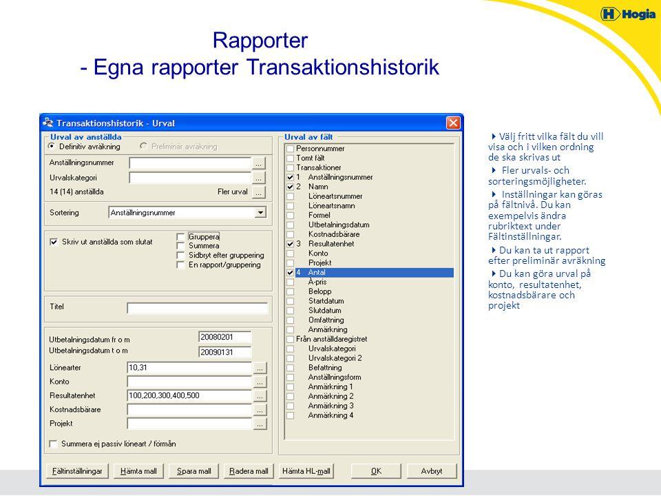 Rapporter - Egna rapporter Transaktionshistorik  Välj fritt vilka fält du vill visa och i vilken ordning de ska skrivas ut  Fler urvals- och sorteri