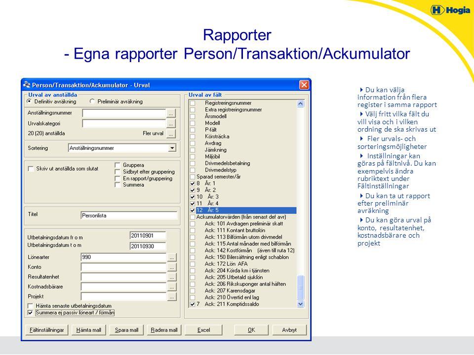 Rapporter - Egna rapporter Person/Transaktion/Ackumulator  Du kan välja information från flera register i samma rapport  Välj fritt vilka fält du vi