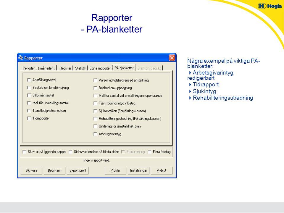 Rapporter - PA-blanketter Några exempel på viktiga PA- blanketter:  Arbetsgivarintyg, redigerbart  Tidrapport  Sjukintyg  Rehabiliteringsutredning