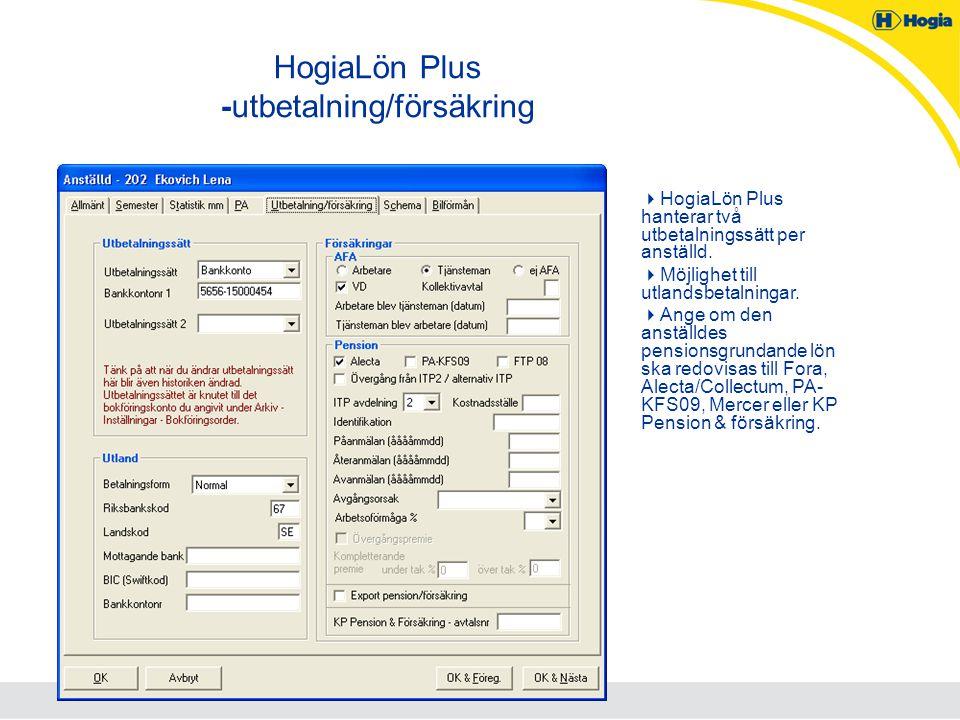 HogiaLön Plus -utbetalning/försäkring  HogiaLön Plus hanterar två utbetalningssätt per anställd.  Möjlighet till utlandsbetalningar.  Ange om den a