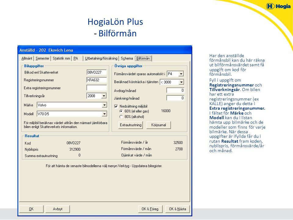 HogiaLön Plus - Bilförmån Har den anställde förmånsbil kan du här räkna ut bilförmånsvärdet samt få uppgift om kod för förmånsbil. Fyll i uppgift om R