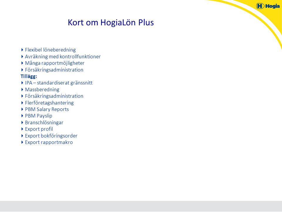 Kort om HogiaLön Plus  Flexibel löneberedning  Avräkning med kontrollfunktioner  Många rapportmöjligheter  Försäkringsadministration Tillägg:  IP
