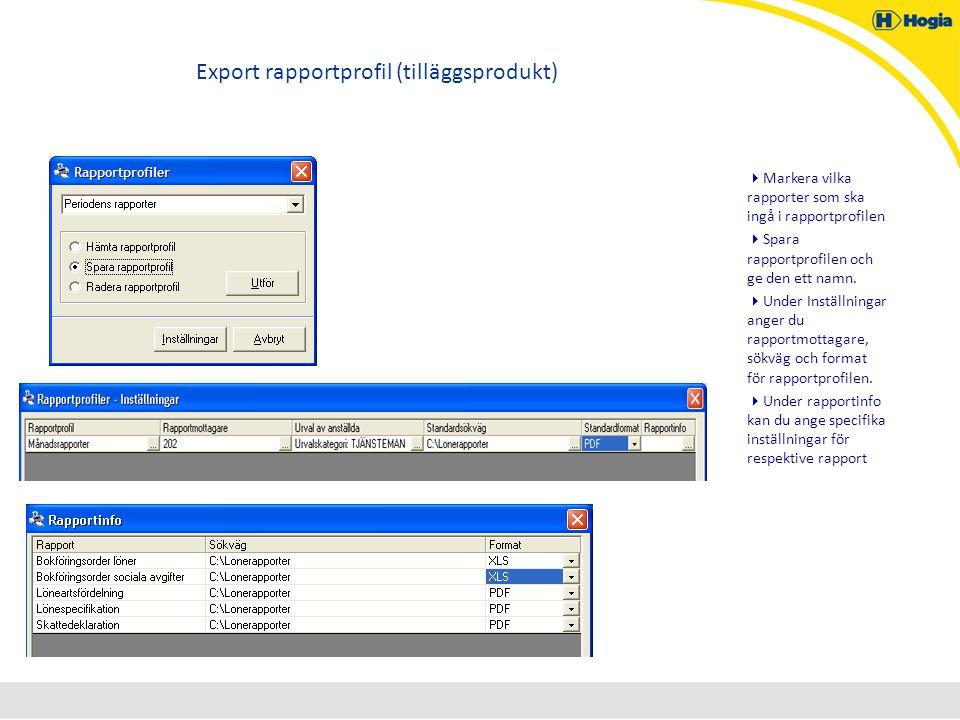 Export rapportprofil (tilläggsprodukt)  Markera vilka rapporter som ska ingå i rapportprofilen  Spara rapportprofilen och ge den ett namn.  Under I