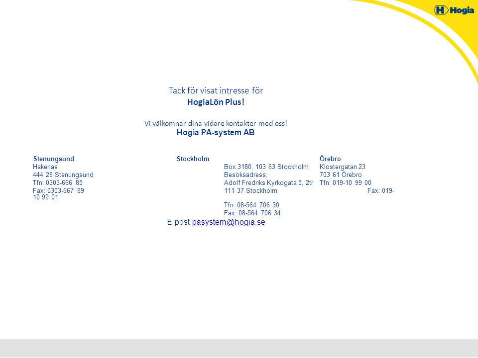 Tack för visat intresse för HogiaLön Plus! Vi välkomnar dina vidare kontakter med oss! Hogia PA-system AB StenungsundStockholmÖrebro HakenäsBox 3180,