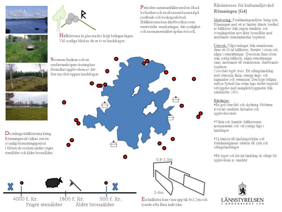 Riksintresse för kulturmiljövård Römningen [G4] Motivering: Fornlämningsmiljöer kring sjön Römningen med ett av landets tätaste bestånd av hällkistor