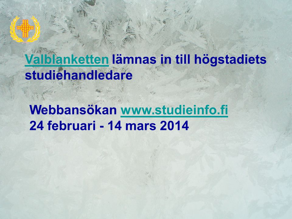 ValblankettenValblanketten lämnas in till högstadiets studiehandledare Webbansökan www.studieinfo.fiwww.studieinfo.fi 24 februari - 14 mars 2014
