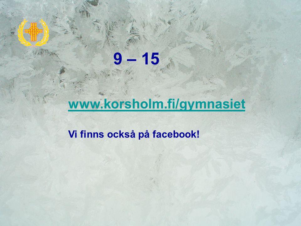 9 – 15 www.korsholm.fi/gymnasiet Vi finns också på facebook!