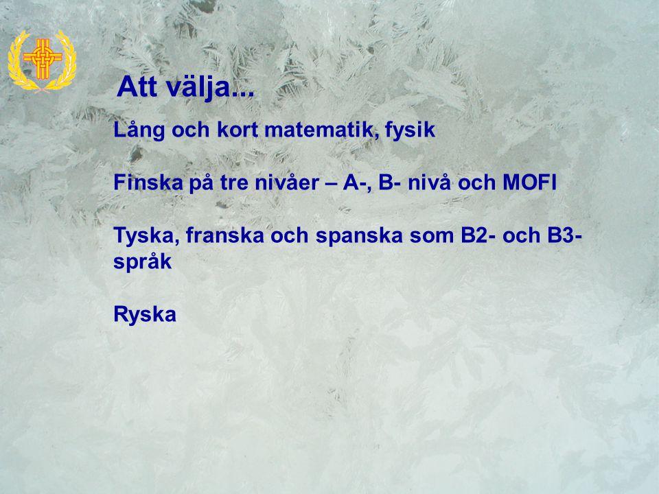 Lång och kort matematik, fysik Finska på tre nivåer – A-, B- nivå och MOFI Tyska, franska och spanska som B2- och B3- språk Ryska Att välja...