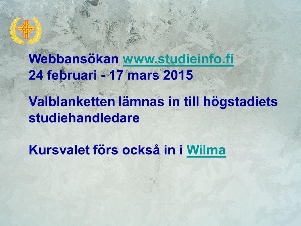 Valblanketten lämnas in till högstadiets studiehandledare Kursvalet förs också in i WilmaWilma Webbansökan www.studieinfo.fiwww.studieinfo.fi 24 februari - 17 mars 2015