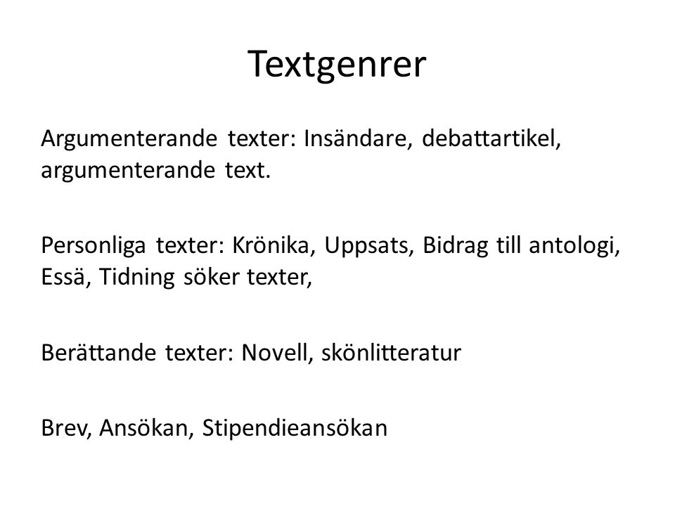 Textgenrer Argumenterande texter: Insändare, debattartikel, argumenterande text. Personliga texter: Krönika, Uppsats, Bidrag till antologi, Essä, Tidn