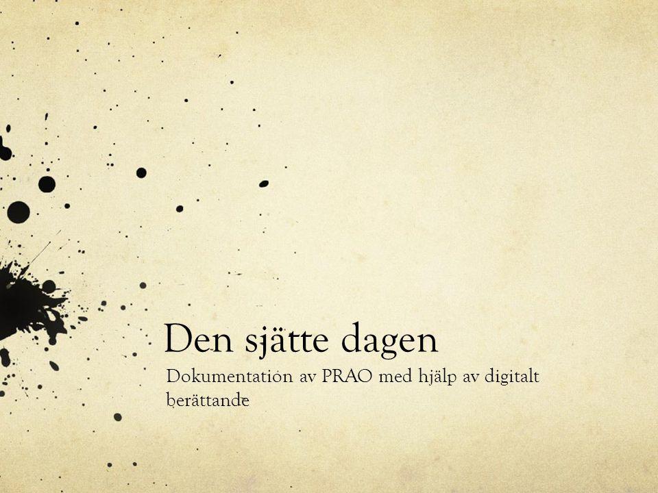 Den sjätte dagen Dokumentation av PRAO med hjälp av digitalt berättande