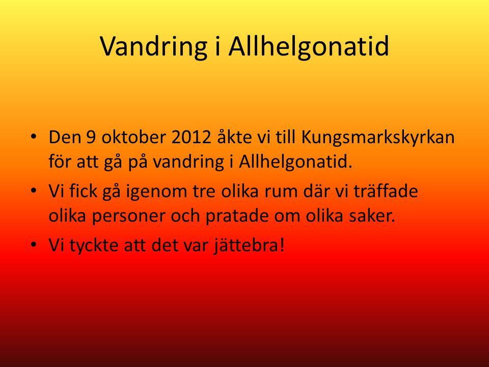 Vandring i Allhelgonatid Den 9 oktober 2012 åkte vi till Kungsmarkskyrkan för att gå på vandring i Allhelgonatid.