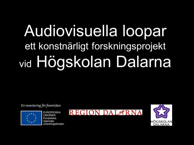 Audiovisuella loopar ett konstnärligt forskningsprojekt vid Högskolan Dalarna