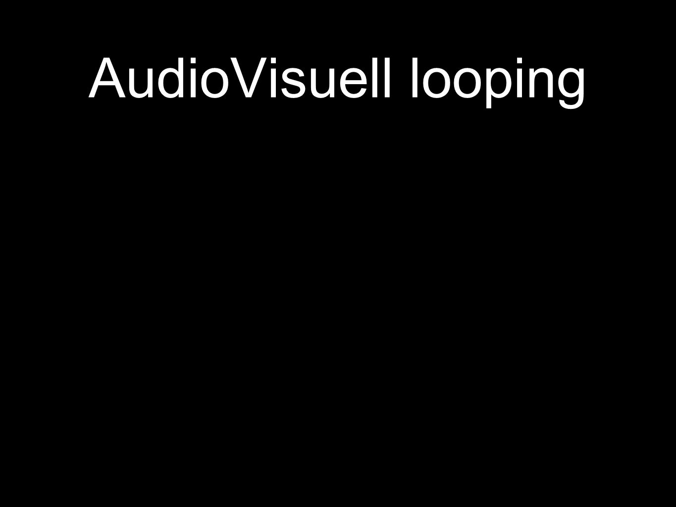 AudioVisuell looping