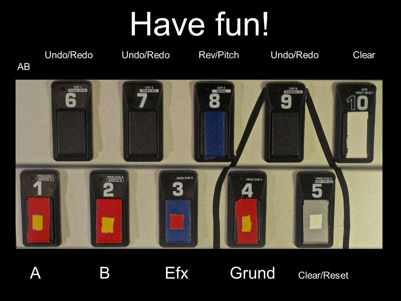 Have fun! A B Efx Grund Clear/Reset Undo/Redo Undo/Redo Rev/Pitch Undo/Redo Clear AB