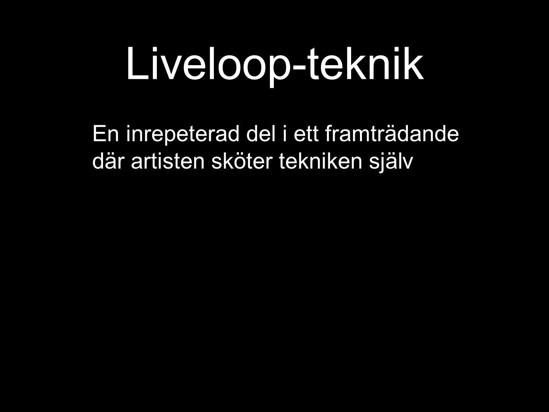 Liveloop-teknik En inrepeterad del i ett framträdande där artisten sköter tekniken själv