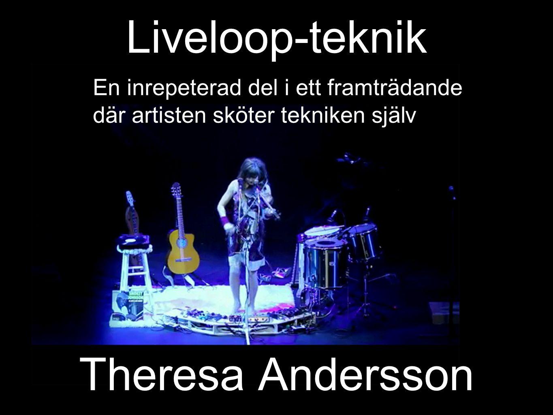 Theresa Andersson Liveloop-teknik En inrepeterad del i ett framträdande där artisten sköter tekniken själv
