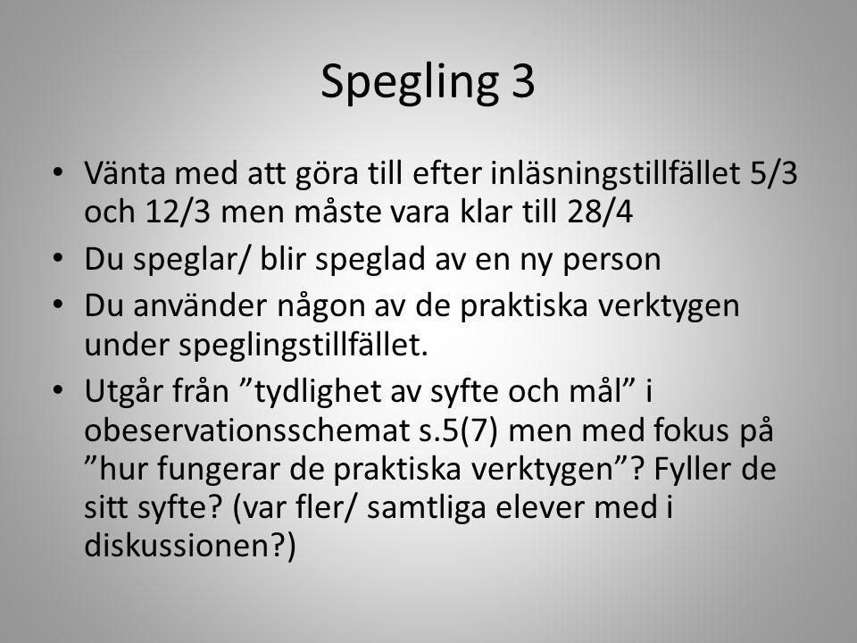 Spegling 3 Vänta med att göra till efter inläsningstillfället 5/3 och 12/3 men måste vara klar till 28/4 Du speglar/ blir speglad av en ny person Du a