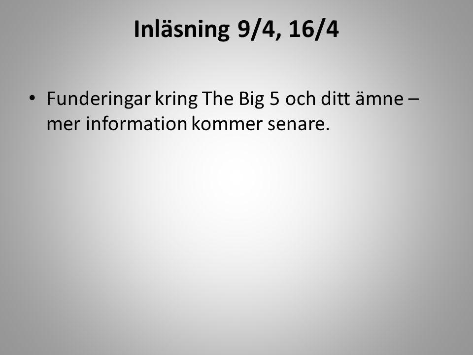 Inläsning 9/4, 16/4 Funderingar kring The Big 5 och ditt ämne – mer information kommer senare.