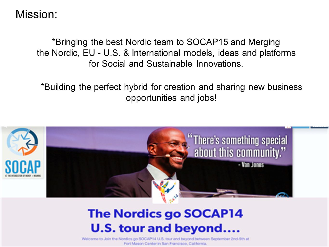 Mission: *Bringing the best Nordic team to SOCAP15 and Merging the Nordic, EU - U.S. & International models, ideas and platforms for Social and Sustai