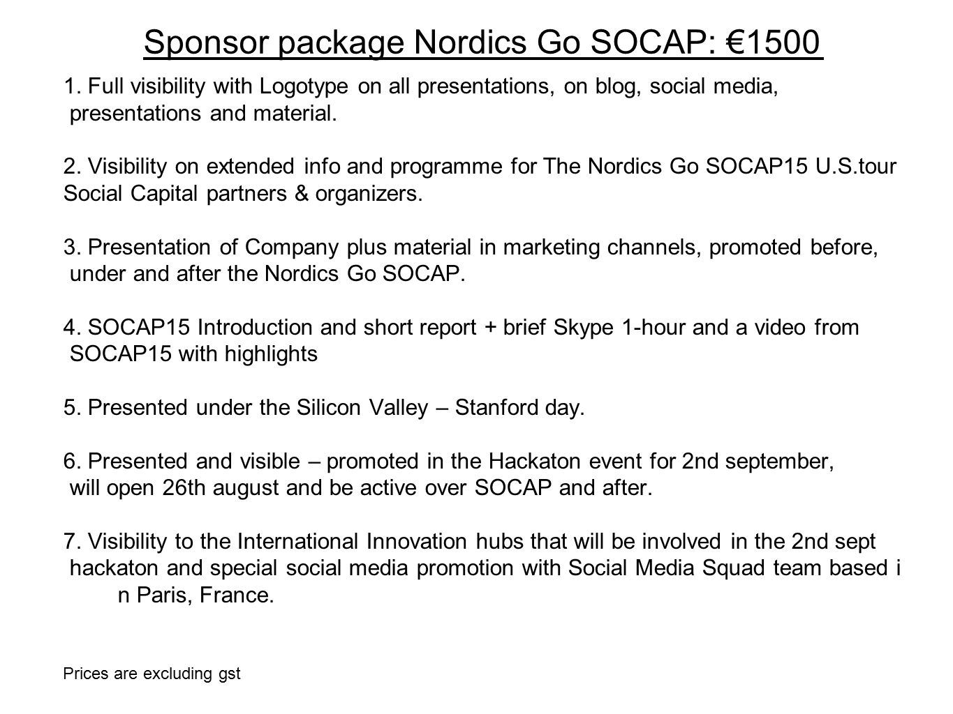 Sponsor package Nordics Go SOCAP: €1500 Prices are excluding gst 1.