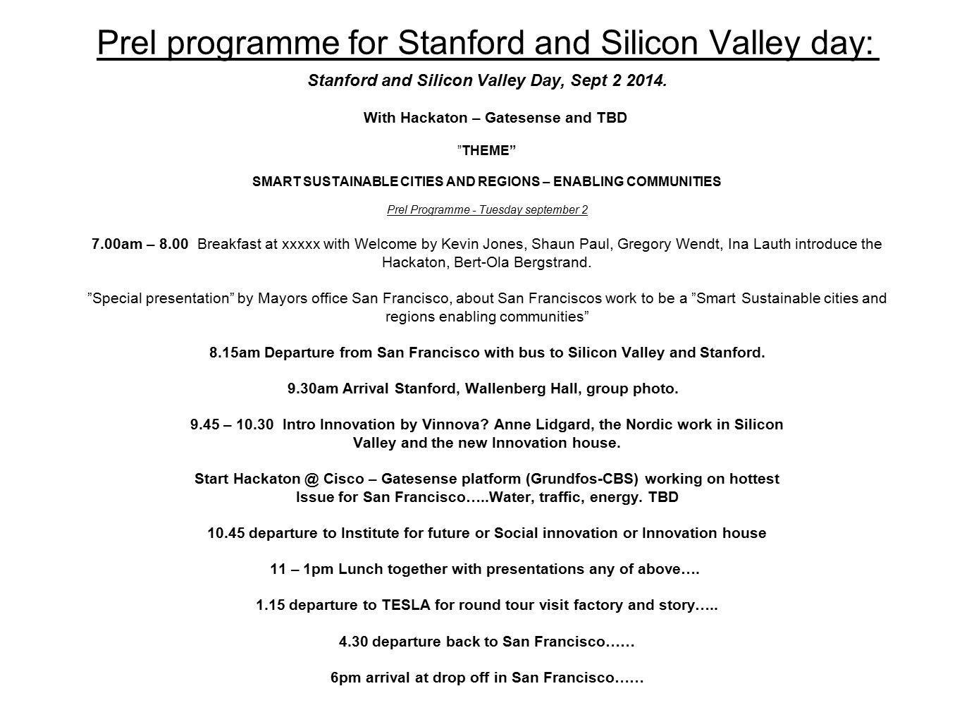 "Prel programme for Stanford and Silicon Valley day: Stanford and Silicon Valley Day, Sept 2 2014. With Hackaton – Gatesense and TBD ""THEME"" SMART SUST"