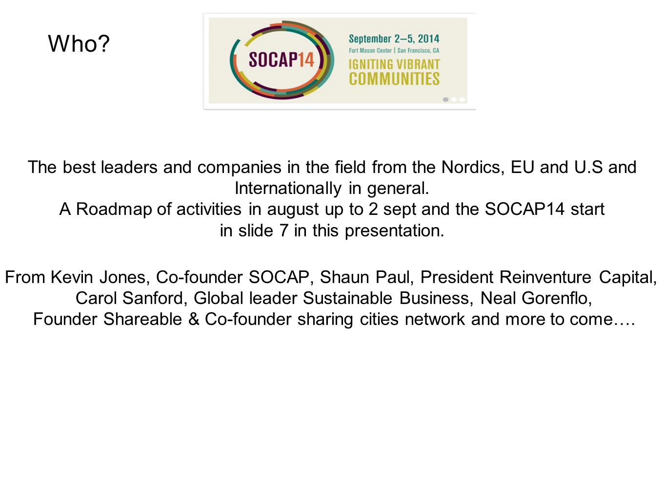 Who? The best leaders and companies in the field from the Nordics, EU and U.S and Internationally in general. A Roadmap of activities in august up to