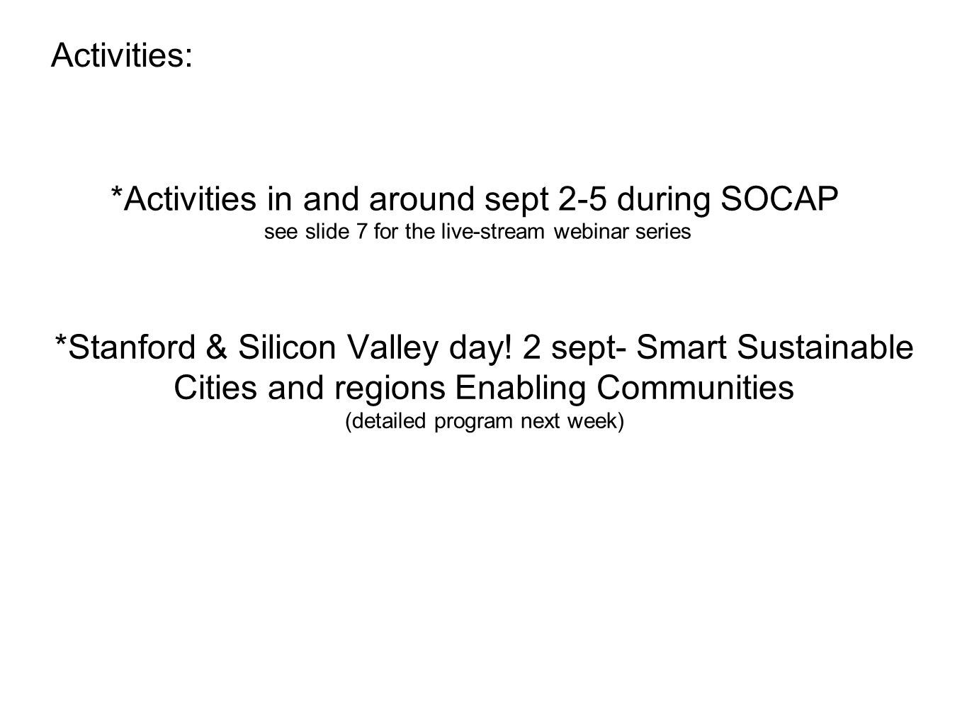 Activities: *Activities in and around sept 2-5 during SOCAP see slide 7 for the live-stream webinar series *Stanford & Silicon Valley day.