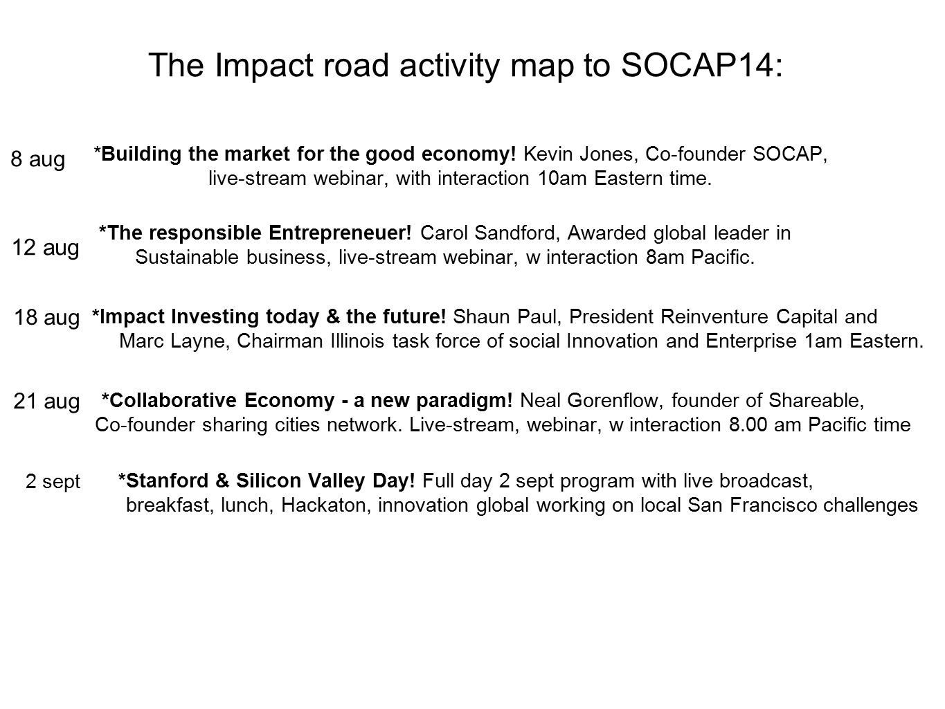 The Impact road activity map to SOCAP14: *Building the market for the good economy! Kevin Jones, Co-founder SOCAP, live-stream webinar, with interacti