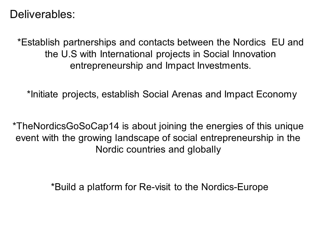 Deliverables: *Establish partnerships and contacts between the Nordics EU and the U.S with International projects in Social Innovation entrepreneurshi