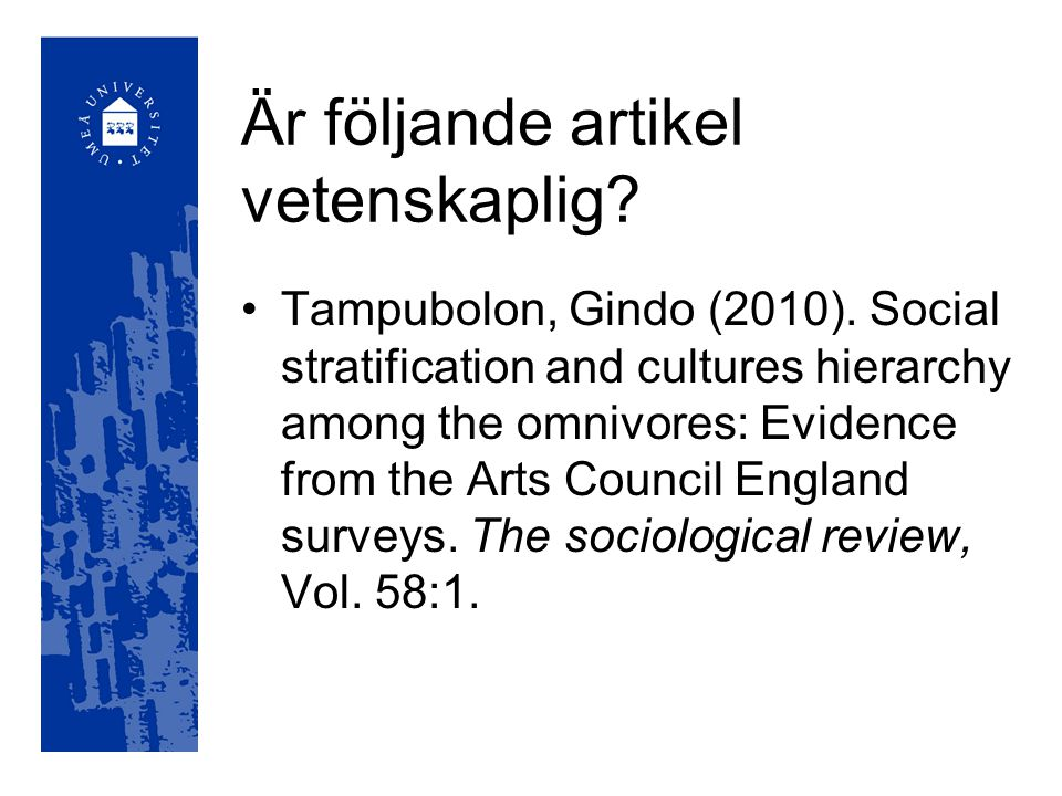 Är följande artikel vetenskaplig? Tampubolon, Gindo (2010). Social stratification and cultures hierarchy among the omnivores: Evidence from the Arts C