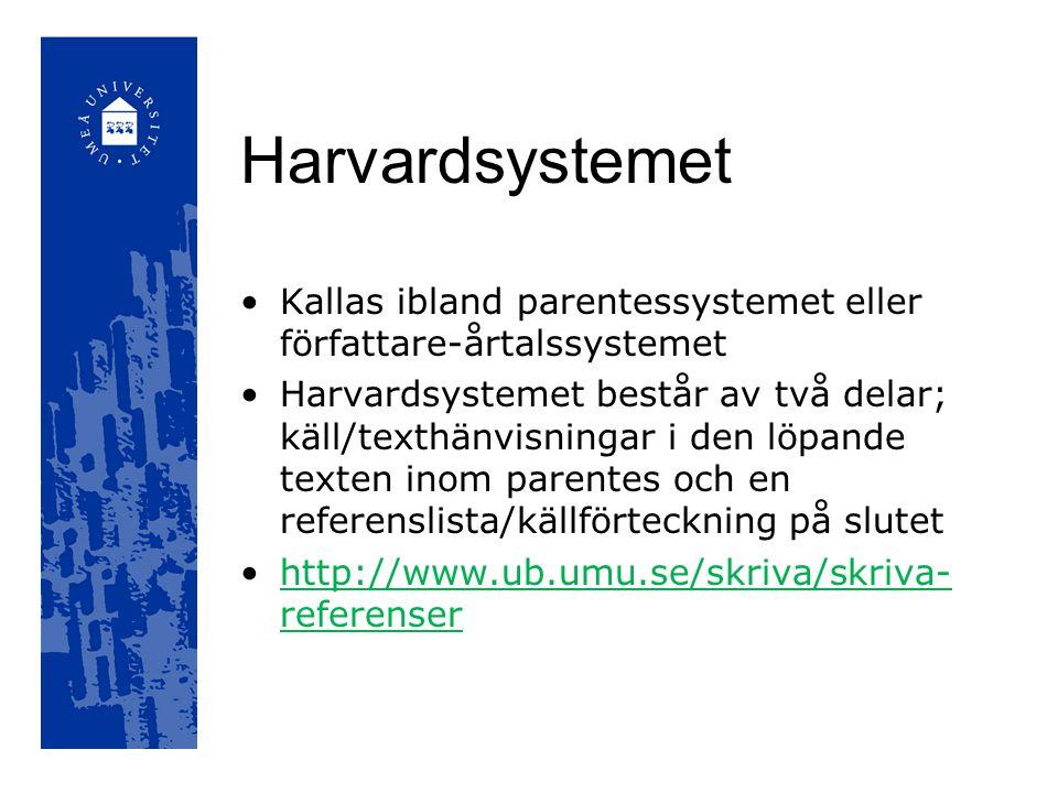 Harvardsystemet Kallas ibland parentessystemet eller författare-årtalssystemet Harvardsystemet består av två delar; käll/texthänvisningar i den löpand