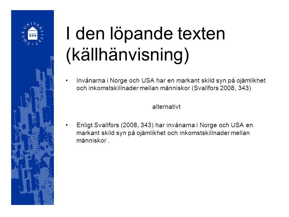 I den löpande texten (källhänvisning) Invånarna i Norge och USA har en markant skild syn på ojämlikhet och inkomstskillnader mellan människor (Svallfo
